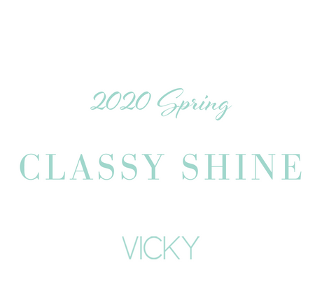 CLASSY SHINE- 2020.Spring Collection - VICKY